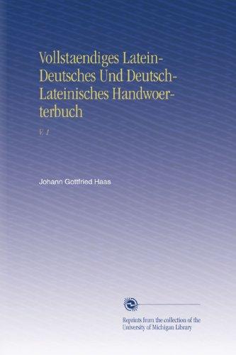 Vollstaendiges Latein-Deutsches Und Deutsch-Lateinisches Handwoerterbuch: V. 1