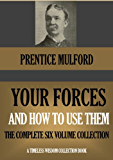 YOUR FORCES AND HOW TO USE THEM  The Complete Six Volume Collection (Timeless Wisdom Collection Book 180) (English Edition)