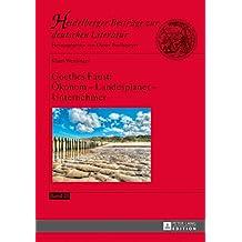 Goethes Faust: Oekonom  Landesplaner  Unternehmer (Heidelberger Beitraege zur deutschen Literatur 21)