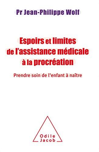 Espoirs et limites de l'Assistance Médicale à la Procréation: Prendre soin de l'enfant à naître par Jean-Philippe Wolf
