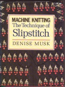 Machine Knitting: The Technique of Slipstitch by Denise Musk (1990-01-01)