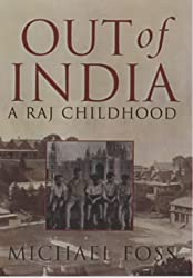 Out of India: a Raj Childhood by Michael Foss (2001-07-26)