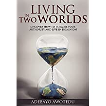 Living in Two Worlds: Uncover how to exercise your authority and live in dominion (Perspective Book 2) (English Edition)