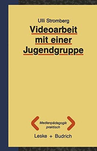 Videoarbeit mit Einer Jugendgruppe (Medienpädagogik praktisch, Band 1)