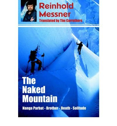 [(The Naked Mountain)] [ By (author) Reinhold Messner, Translated by Tim Carruthers ] [June, 2005]
