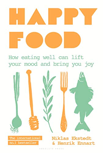 Happy Food: How eating well can lift your mood and bring you joy (English Edition) (Kochen Caveman)