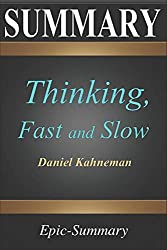 Summary: ''Thinking, Fast and Slow''   A Comprehensive Summary to the Book of Daniel Kahneman (Epic Summary, Band 11)