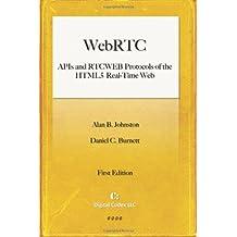 WebRTC: APIs and RTCWEB Protocols of the HTML5 Real-Time Web