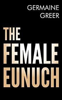 The Female Eunuch by [Greer, Germaine]