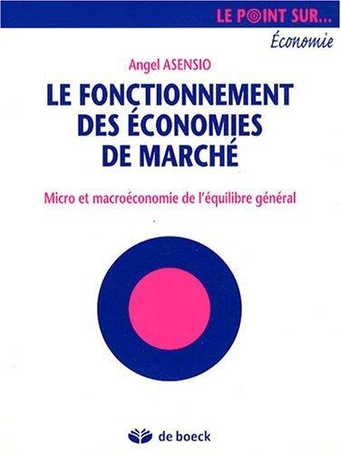 Le fonctionnement des économies de marché : Micro et macroéconomie de l'équilibre général by Angel Asensio(2008-05-15) par Angel Asensio
