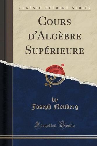 Cours d'Algèbre Supérieure (Classic Reprint)