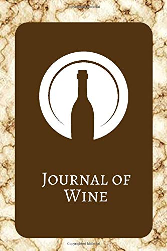 Journal of Wine: Ultimate Portable Wine Collection Organizer Record Booklet, Perfect Inventory Tracker, Winery Tour Diary Notebook, Tasting Journal ... with 120 pages. (Wine Log Manager, Band 7)