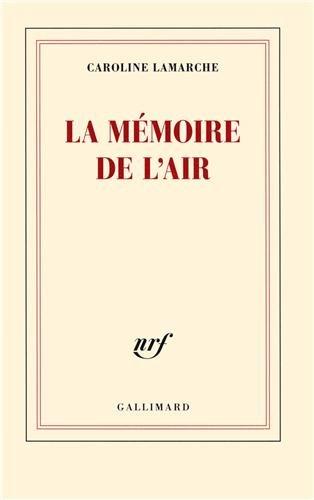 La mémoire de l'air por Caroline Lamarche