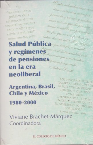 Descargar Libro Salud Publica y Regimenes de Pensiones En La Era Neoliberal: Argentina, Brasil, Chile y Mexico 1980-2000 (Estudios Sociologicos) de Viviane Brachet-Marquez