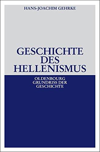 Geschichte des Hellenismus (Oldenbourg Grundriss der Geschichte, Band 1)