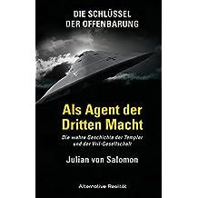 Die Schlüssel der Offenbarung: Als Agent der Dritten Macht: Die wahre Geschichte der Templer und der Vril-Gesellschaft (Alternative Realität)
