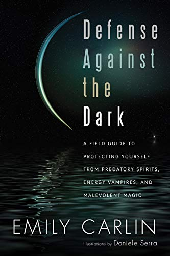 Defense Against the Dark: A Field Guide to Protecting Yourself from Predatory Spirits, Energy Vampires and Malevolent Magic (English Edition)