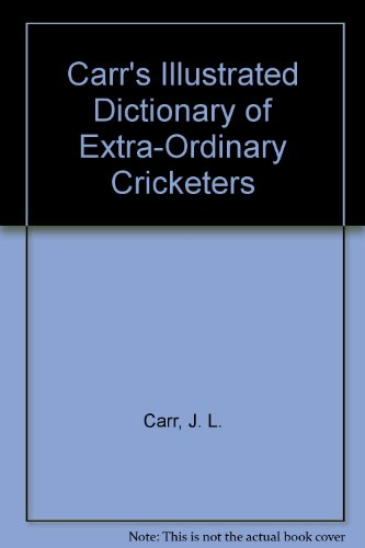 Carr's Illustrated Dictionary of Extra-Ordinary Cricketers