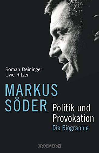 Markus Söder - Politik und Provokation: Die Biographie