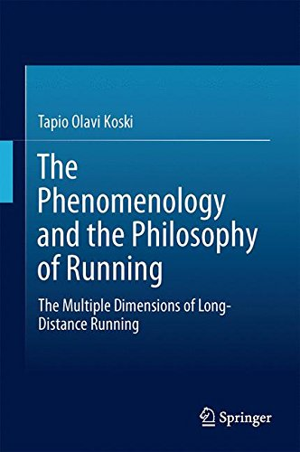 The Phenomenology and the Philosophy of Running: The Multiple Dimensions of Long-Distance Running por Tapio Koski