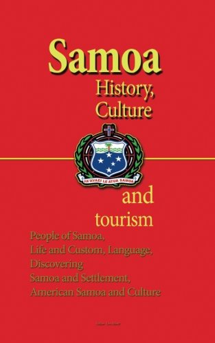 Samoa History, Culture and Tourism: People of Samoa, Life and Custom, Language, Discovering Samoa and Settlement, American Samoa and Culture