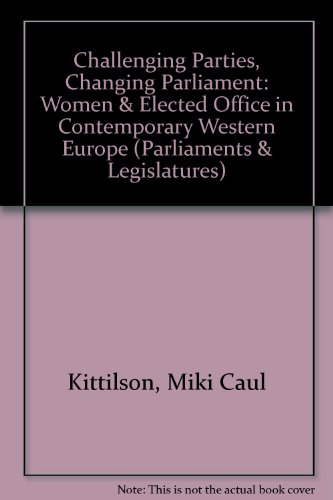 Challenging Parties, Changing Parliament: Women & Elected Office in Contemporary Western Europe por Miki Caul Kittilson