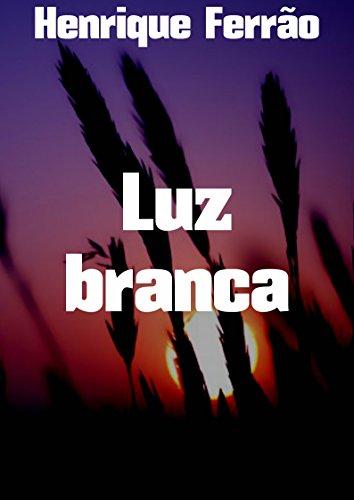 Luz branca (Portuguese Edition) por Henrique Ferrão