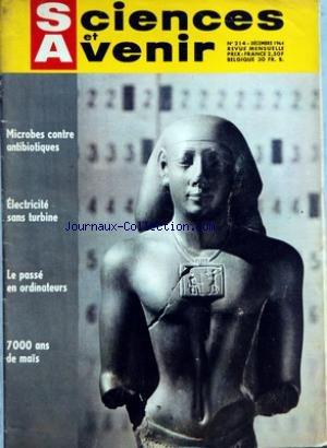 SCIENCES ET AVENIR [No 214] du 01/12/1964 - MICROBES CONTRE ANTIBIOTIQUES - ELECTRICITE SANS TURBINE - LE PASSE EN ORDINATEURS - 7000 ANS DE MAIS - L'ARCHELOGIE FACE AUX GRANDS NOMBRES - LE VERRE - JEUX OLYMPIQUE - MEDAILLE POUR LES URBANISTES par Collectif