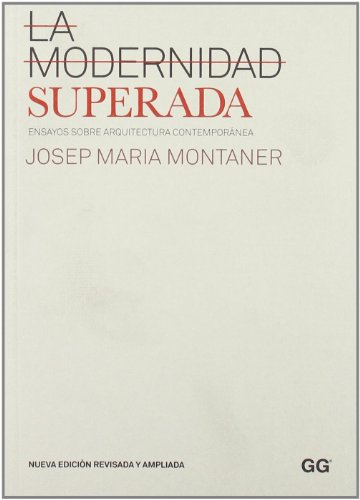 La modernidad superada: Ensayos sobre arquitectura contemporánea por Josep maria Montaner