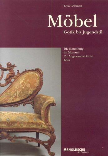 Möbel: Gotik bis Jugendstil.: Gothic to Art Nouveau: The Collection in the Museum Fur Angewandte...