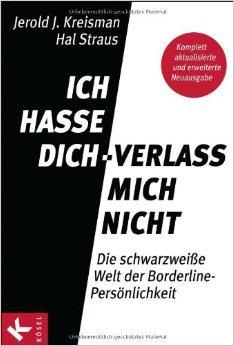 Ich hasse dich - verlass mich nicht: Die schwarzweiße Welt der Borderline-Persönlichkeit - Komplett aktualisierte und erweiterte Neuausgabe ( 18. Juni 2012 )