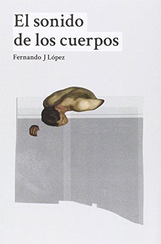El sonido de los cuerpos por Fernando J López Martínez