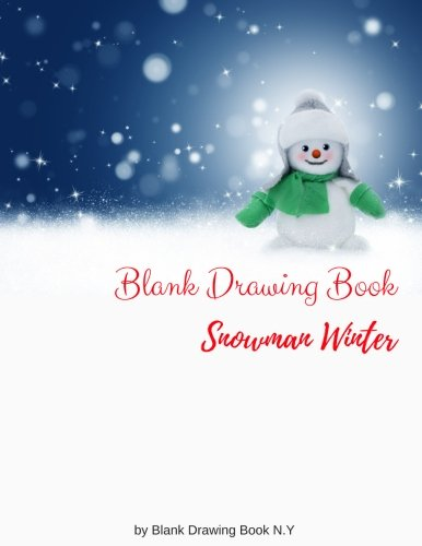 "Blank Drawing Book Snowman Winter: White Paper Good Quality, 120 Pages: Snowman Winter Cover, White Paper, 8.5"" x 11"": Volume 2 (Christmas Blank Drawing Book)"