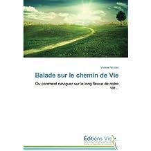 Balade sur le chemin de Vie: Ou comment naviguer sur le long fleuve de notre vie... by Viviane Nicolas (2014-12-18)