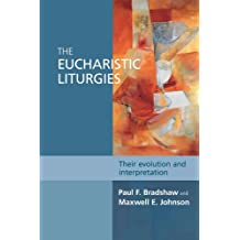 The Eucharistic Liturgies: Their evolution and interpretation (English Edition)