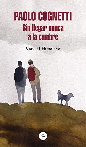 Sin llegar nunca a la cumbre: Viaje al Himalaya (Spanish Edition)