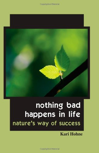 Nothing Bad Happens in Life: Nature's Way of Success