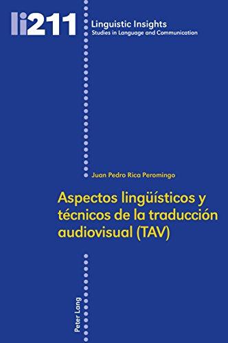 Aspectos lingueísticos y técnicos de la traducción audiovisual (TAV) (Linguistic Insights nº 211) por Juan Pedro Rica Peromingo