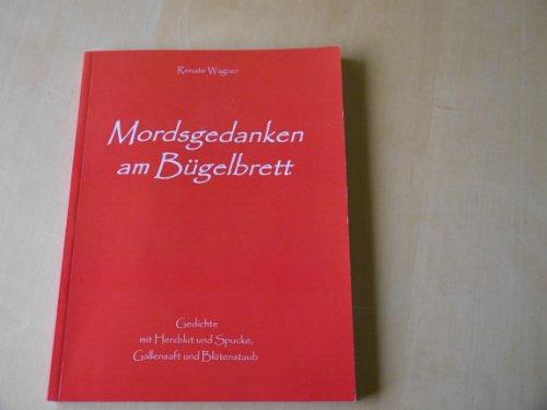 Preisvergleich Produktbild Mordsgedanken am Bügelbrett. Gedichte mit Herzblut und Spucke, Gallensaft und Blütenstaub. 1. Auflage.