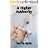 A Higher Authority: Revised Edition