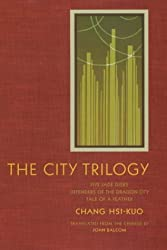 The City Trilogy: Five Jade Disks, Defenders of the Dragon City, and Tale of a Feather: Five Jade Disks, Defenders of the Dragon City, Tale of a Feather (Modern Chinese Literature from Taiwan) by Hsi-kuo Chang (2003-06-03)