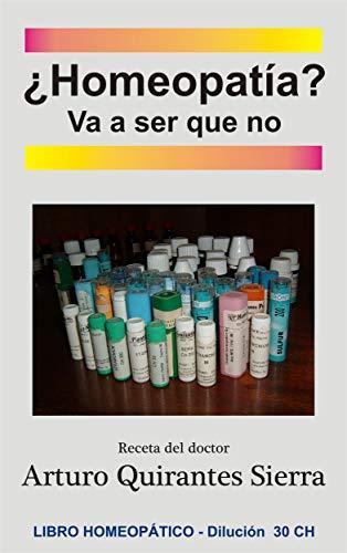 ¿Homeopatía? Va a ser que no eBook: Arturo Quirantes Sierra: Amazon.es: Tienda Kindle