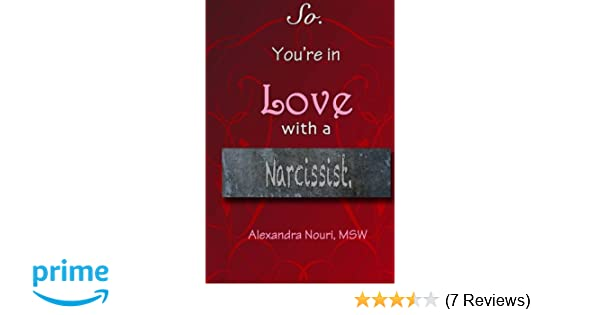 So  You're in Love With a Narcissist : Amazon co uk: Alexandra Nouri