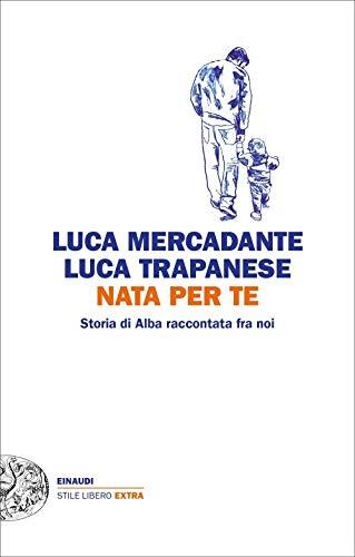 Nata per te. Storia di Alba raccontata fra noi (Einaudi. Stile libero extra)