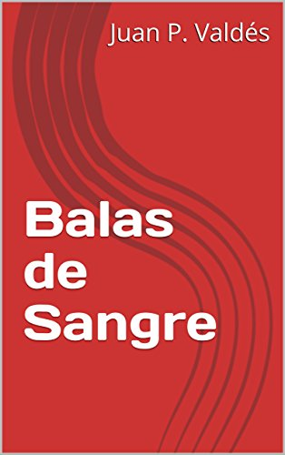 Balas de Sangre por Juan P. Valdés