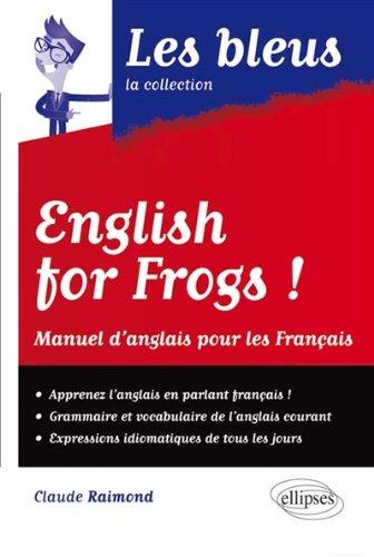 English for Frogs! Manuel d'Anglais pour les Français