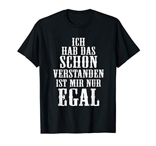 Ich Habe Das Schon Verstanden Ist Mir Nur Egal Spruch  T-Shirt
