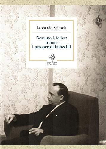 Nessuno è felice: tranne i prosperosi imbecilli por Leonardo Sciascia