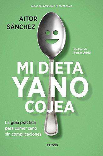Mi dieta ya no cojea: La guía práctica para comer sano sin complicaciones por Aitor Sánchez  García