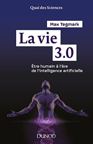 La vie 3.0 - Etre humain à l'ère de l'intelligence artificielle par Max Tegmark